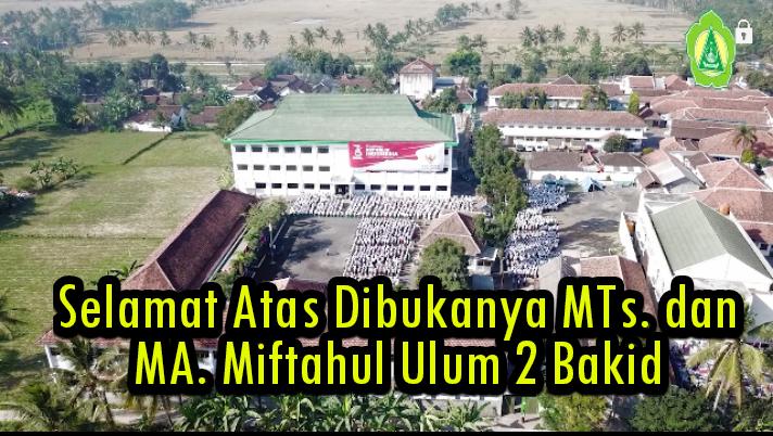 Tahun 2019, Yayasan Miftahul Ulum Resmi Membuka 2 Unit Lembaga Madrasah Baru (MTs dan MA Miftahul Ulum 2 Bakid)